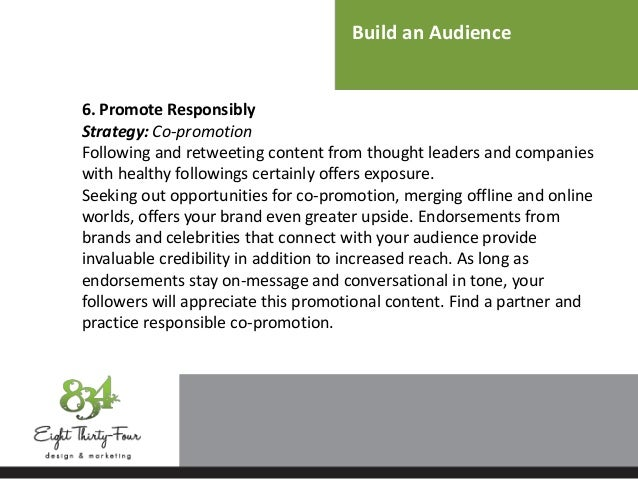Build an Audience 6. Promote Responsibly Strategy: Co-promotion Following and retweeting content from thought leaders and ...