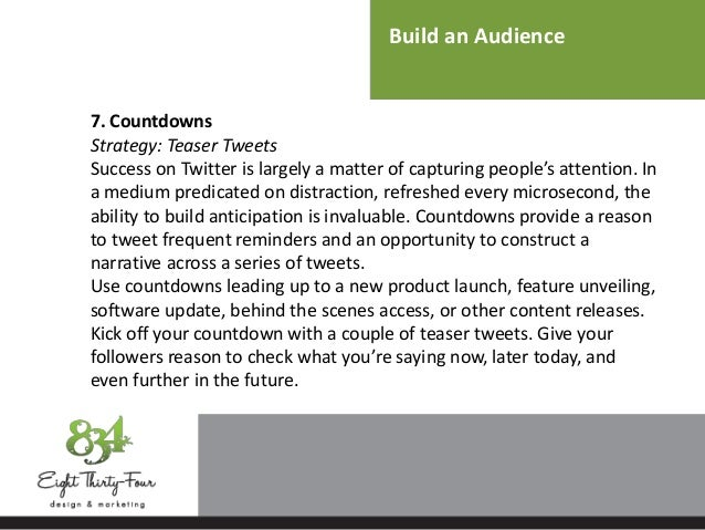 Build an Audience 7. Countdowns Strategy: Teaser Tweets Success on Twitter is largely a matter of capturing people's atten...