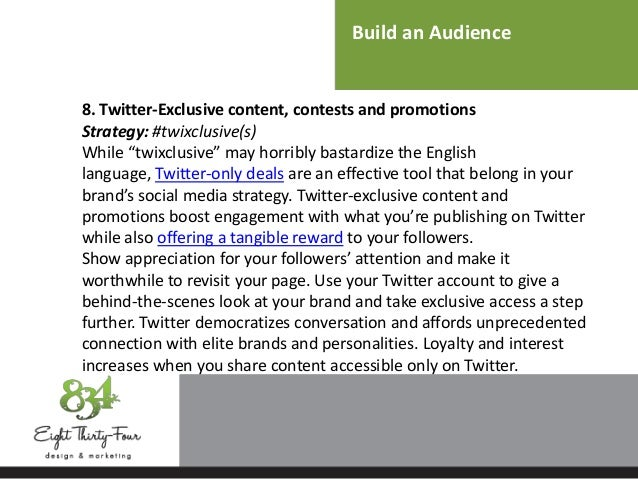 """Build an Audience 8. Twitter-Exclusive content, contests and promotions Strategy: #twixclusive(s) While """"twixclusive"""" may ..."""
