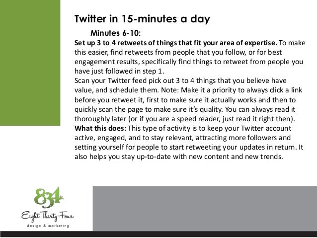 Twitter in 15-minutes a day Minutes 6-10: Set up 3 to 4 retweets of things that fit your area of expertise. To make this e...