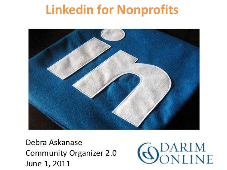 Linkedin for Nonprofits<br />Debra AskanaseCommunity Organizer 2.0<br />June 1, 2011<br />