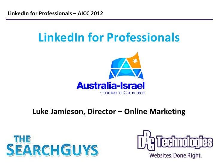 LinkedIn for Professionals – AICC 2012            LinkedIn for Professionals         Luke Jamieson, Director – Online Mark...