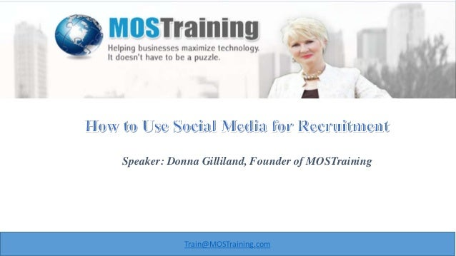 Train@MOSTraining.com Speaker: Donna Gilliland, Founder of MOSTraining