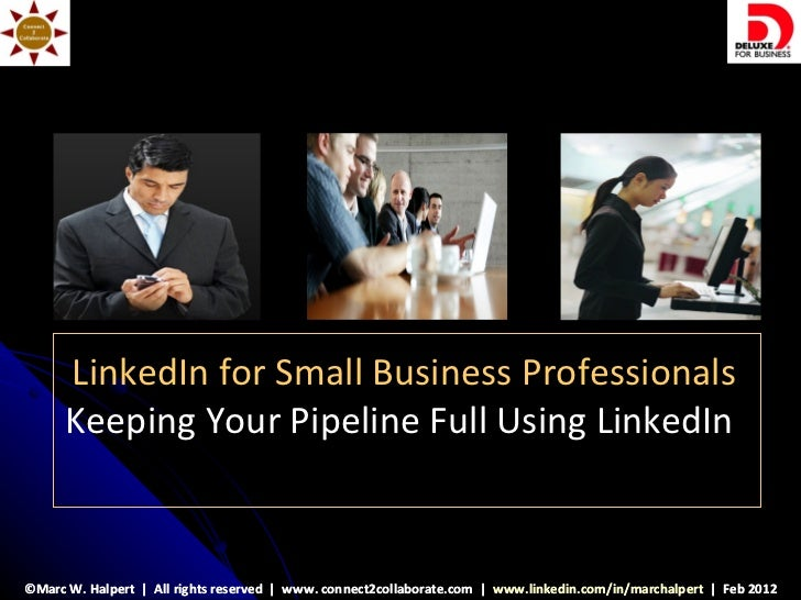 LinkedIn for Small Business Professionals      Keeping Your Pipeline Full Using LinkedIn©Marc W. Halpert | All rights rese...