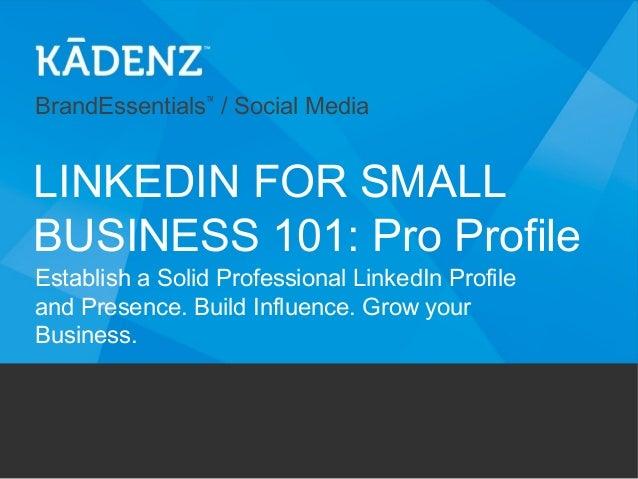 BrandEssentials™/ Social MediaEstablish a Solid Professional LinkedIn Profileand Presence. Build Influence. Grow yourBusin...
