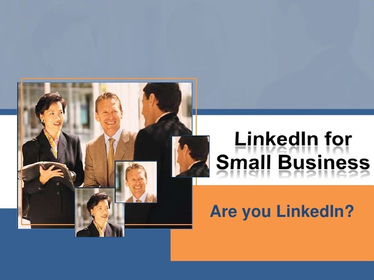 LinkedIn for Small Business<br />Are you LinkedIn?<br />