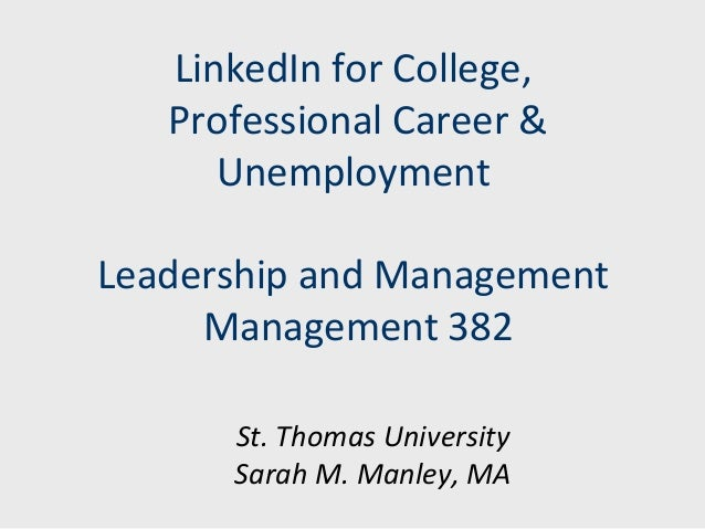 LinkedIn for College, Professional Career & Unemployment Leadership and Management Management 382 St. Thomas University Sa...