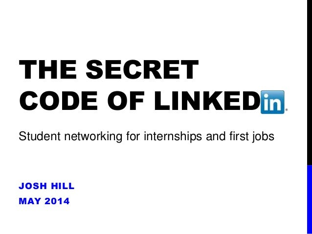 THE SECRET CODE OF LINKED JOSH HILL MAY 2014 Student networking for internships and first jobs