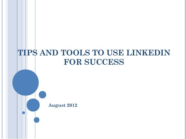 TIPS AND TOOLS TO USE LINKEDIN          FOR SUCCESS      August 2012