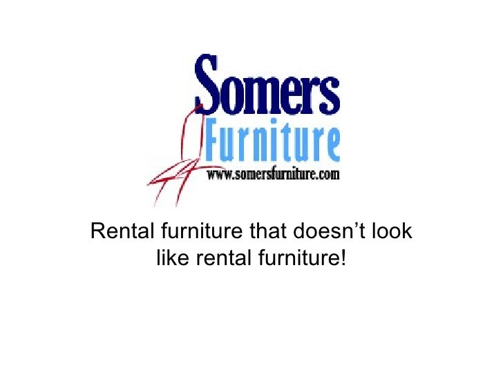 Rental furniture that doesn't look       like rental furniture!