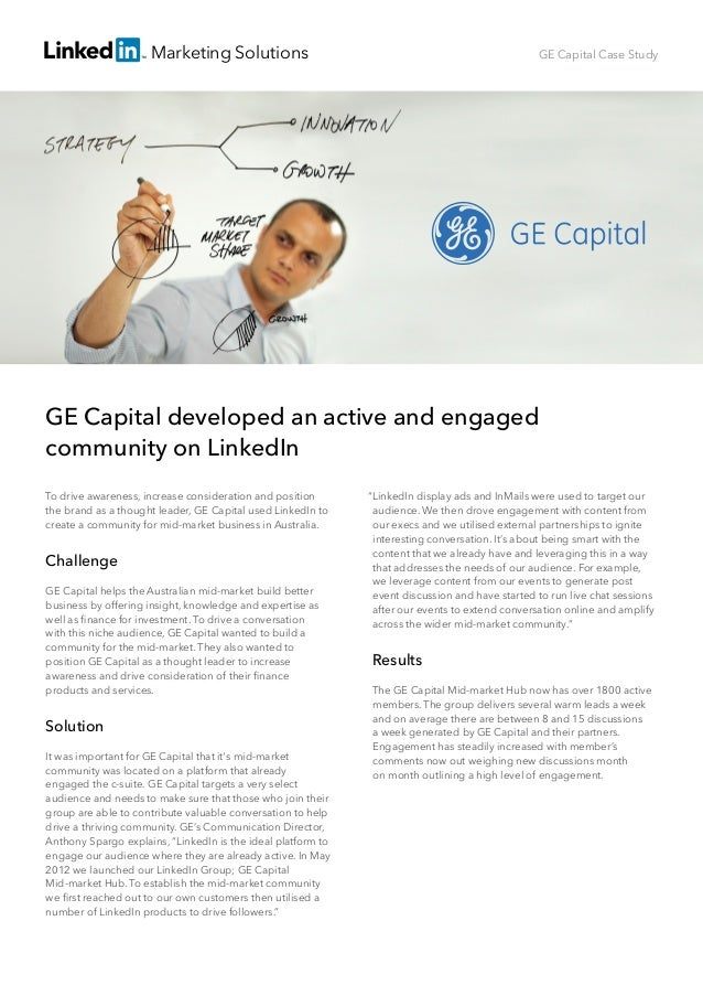Marketing Solutions GE Capital developed an active and engaged community on LinkedIn To drive awareness, increase consider...