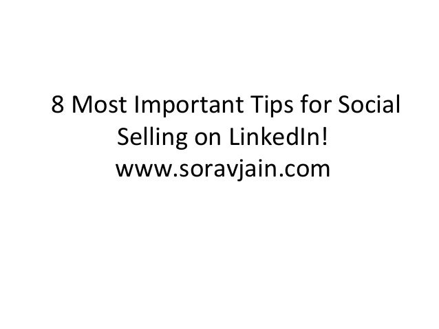 8 Most Important Tips for Social Selling on LinkedIn! www.soravjain.com