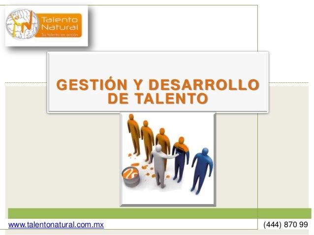 GESTIÓN Y DESARROLLO                 DE TALENTOwww.talentonatural.com.mx          (444) 870 9914
