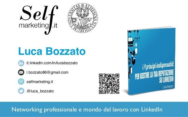 Luca Bozzato it.linkedin.com/in/lucabozzato l.bozzato86@gmail.com selfmarketing.it @luca_bozzato Networking professionale ...