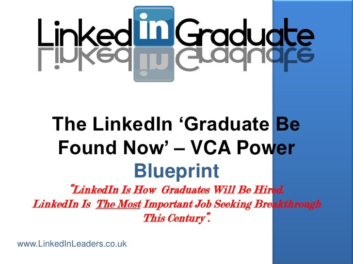 "The LinkedIn ""Graduate Be       Found Now"" – VCA Power               Blueprint         ""LinkedIn Is How Graduates Will Be ..."