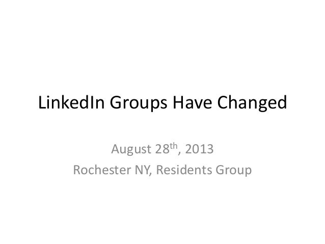 LinkedIn Groups Have Changed August 28th, 2013 Rochester NY, Residents Group