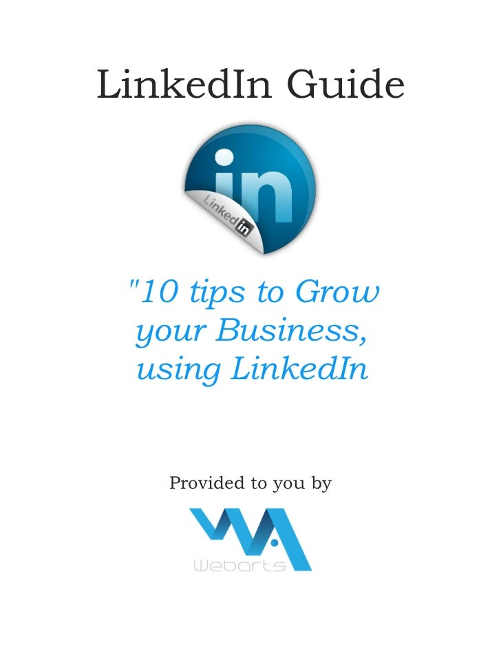 """LinkedIn Guide """"10 tips to Grow  your Business,  using LinkedIn   Provided to you by"""
