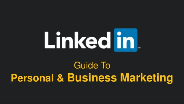#LinkedInMktg  Guide To  Personal & Business Marketing