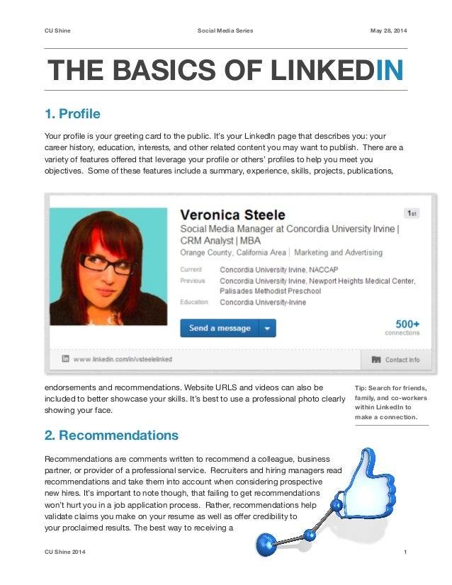 CU Shine Social Media Series May 28, 2014 THE BASICS OF LINKEDIN 1. Profile ! Your profile is your greeting card to the publ...