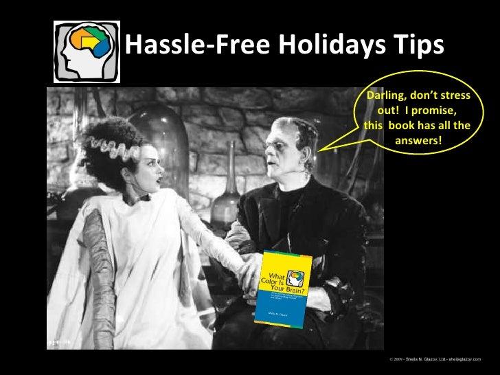 Hassle-Free Holidays Tips  © 2009 -  Sheila N. Glazov, Ltd.- sheilaglazov.com Darling, don't stress out!  I promise,  this...