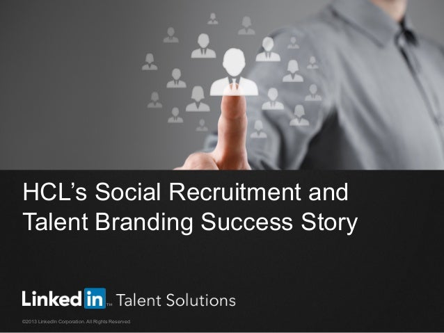 HCL's Social Recruitment and Talent Branding Success Story ©2013 LinkedIn Corporation. All Rights Reserved.