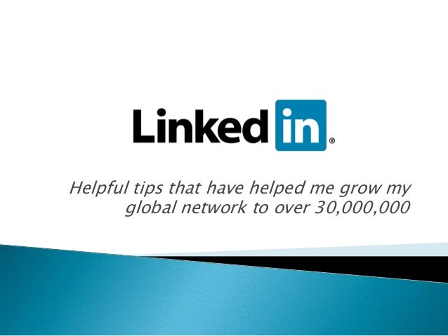 Helpful tips that have helped me grow my global network to over 30,000,000