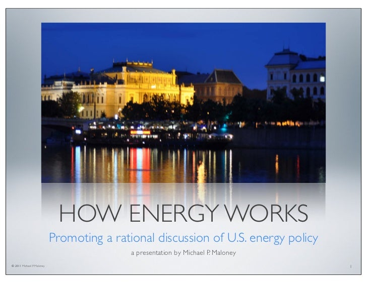HOW ENERGY WORKS                            Promoting a rational discussion of U.S. energy policy                         ...