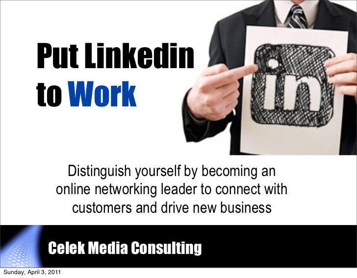 Put Linkedin           to Work                     Distinguish yourself by becoming an                   online networking...