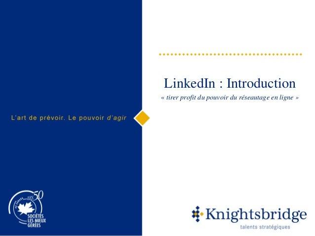 LinkedIn : Introduction « tirer profit du pouvoir du réseautage en ligne »