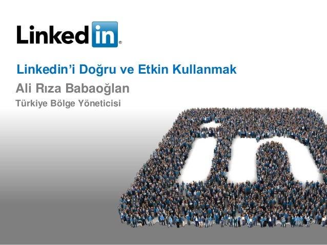 Linkedin'i Doğru ve Etkin KullanmakAli Rıza BabaoğlanTürkiye Bölge Yöneticisi