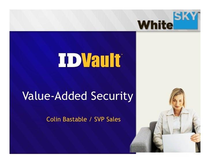 Value-Added Security     Colin Bastable / SVP Sales