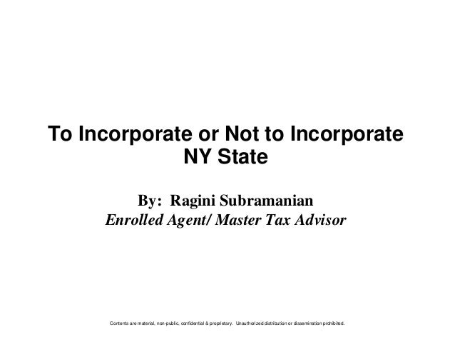 To Incorporate or Not to Incorporate             NY State         By: Ragini Subramanian     Enrolled Agent/ Master Tax Ad...