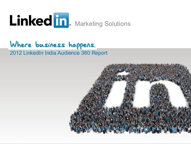 Marketing Solutions2012 LinkedIn India Audience 360 Report       Marketing Solutions                         1