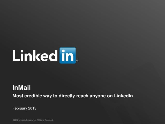 InMailMost credible way to directly reach anyone on LinkedInFebruary 2013©2012 LinkedIn Corporation. All Rights Reserved.