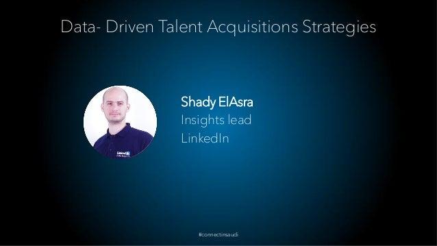Shady ElAsra Insights lead LinkedIn #connectinsaudi Data- Driven Talent Acquisitions Strategies