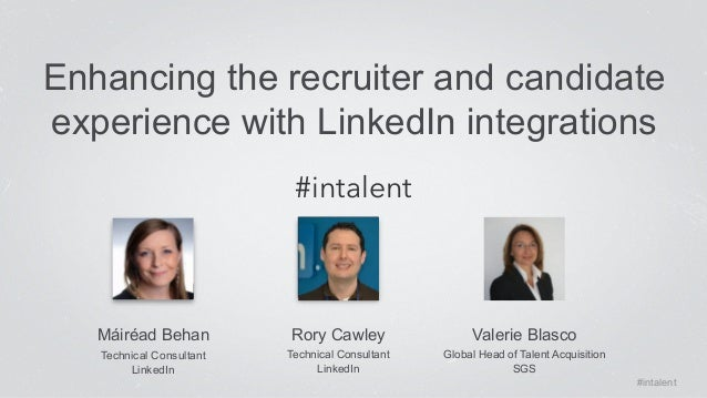 Enhancing the recruiter and candidate  experience with LinkedIn integrations  Máiréad Behan  Technical Consultant  LinkedI...