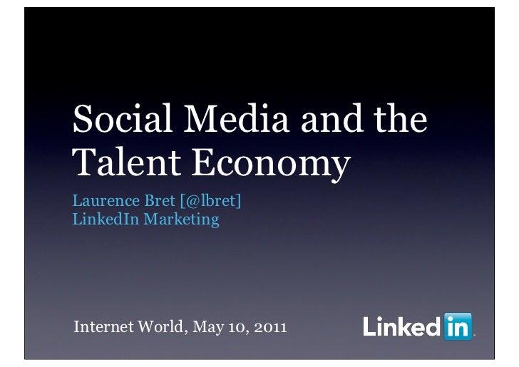 Social Media and theTalent EconomyLaurence Bret [@lbret]LinkedIn MarketingInternet World, May 10, 2011