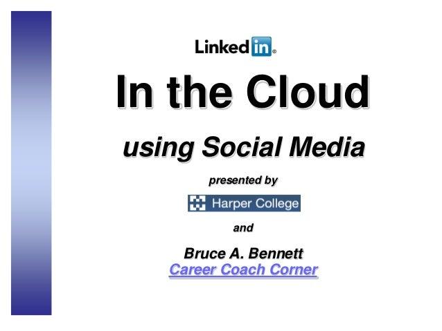 In the Cloudusing Social Mediapresented byandBruce A. BennettCareer Coach Corner