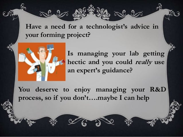 Is managing your lab getting hectic and you could really use an expert's guidance? Have a need for a technologist's advice...