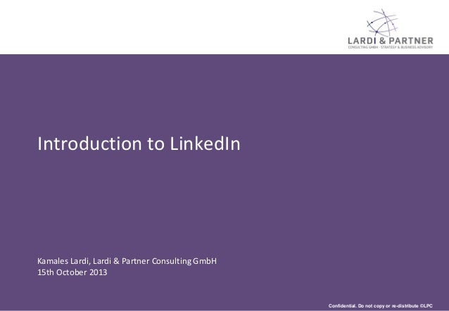 Introduction to LinkedIn  Kamales Lardi, Lardi & Partner Consulting GmbH 15th October 2013  Confidential. Do not copy or r...