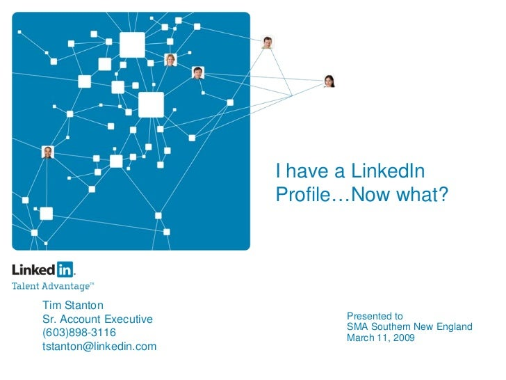 I have a LinkedIn                         Profile…Now what?     Tim Stanton                                Presented to Sr...