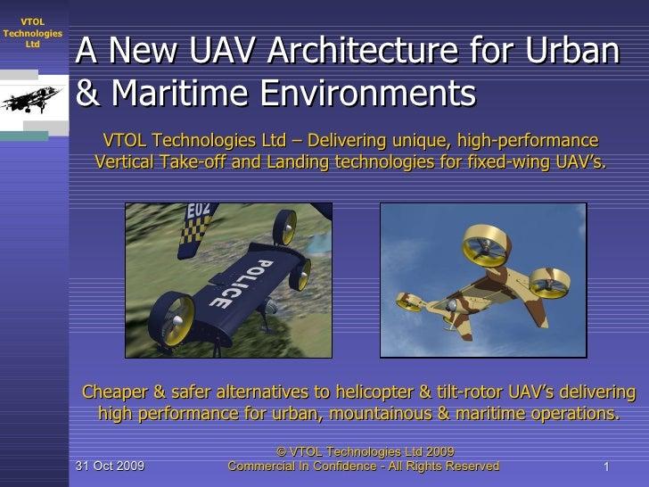A New UAV Architecture for Urban & Maritime Environments VTOL Technologies Ltd – Delivering unique, high-performance Verti...