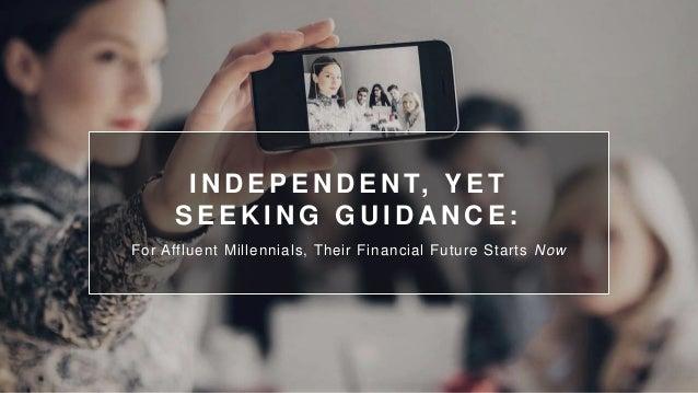 I N D E P E N D E N T, Y E T S E E K I N G G U I D A N C E : For Affluent Millennials, Their Financial Future Starts Now