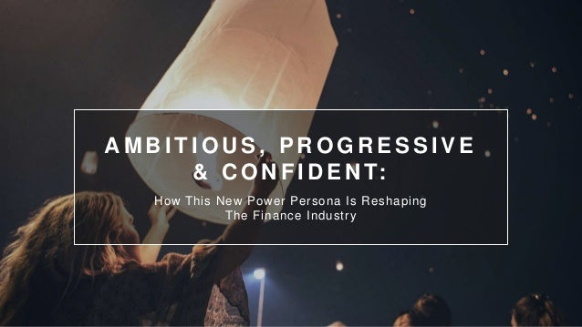 A M B I T I O U S , P R O G R E S S I V E & C O N F I D E N T: How This New Power Persona Is Reshaping The Finance Industry