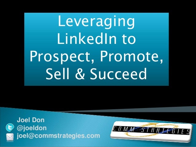 LeveragingLinkedIn toProspect, Promote,Sell & SucceedJoel Don@joeldonjoel@commstrategies.com