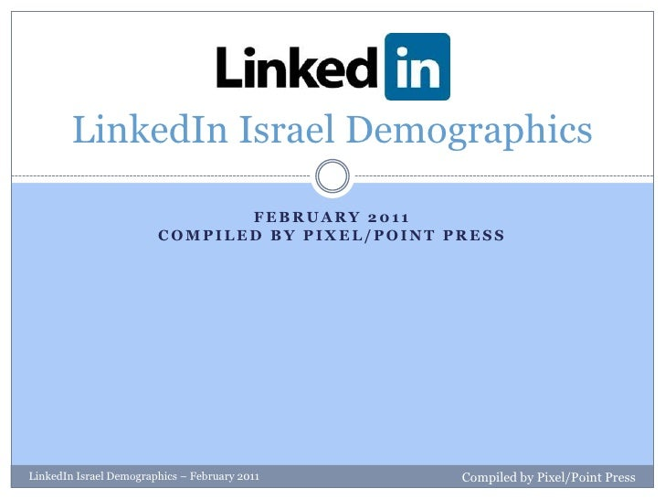 February 2011Compiled by Pixel/Point Press<br />LinkedIn Israel Demographics<br />LinkedIn Israel Demographics – February ...