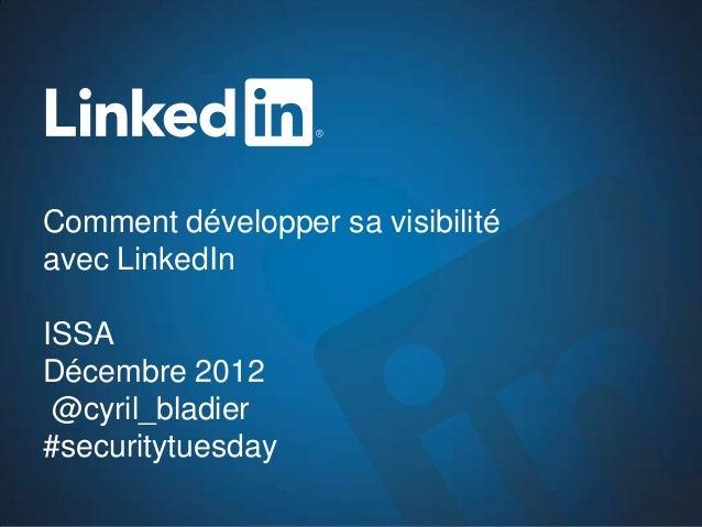 Comment développer sa visibilitéavec LinkedInISSADécembre 2012 @cyril_bladier#securitytuesday