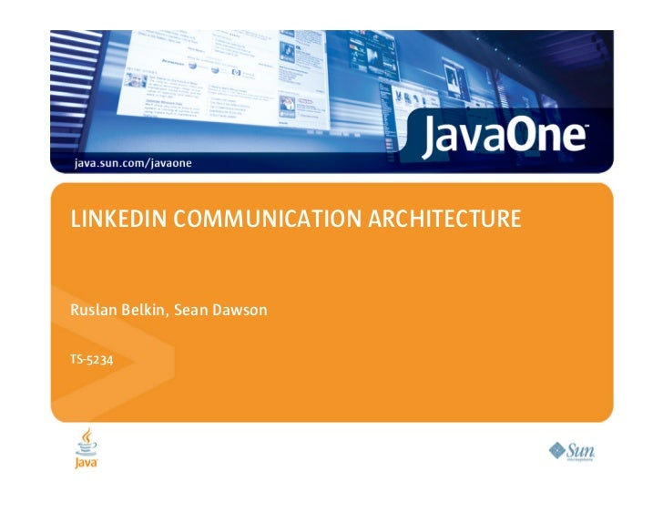 LINKEDIN COMMUNICATION ARCHITECTURE   Ruslan Belkin, Sean Dawson  TS-5234