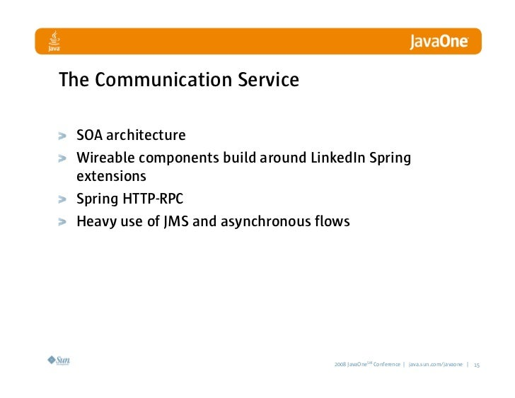 The Communication Service   SOA architecture  Wireable components build around LinkedIn Spring  extensions  Spring HTTP-RP...