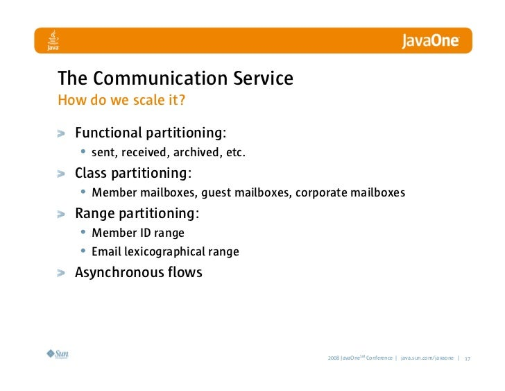 The Communication Service How do we scale it?    Functional partitioning:    • sent, received, archived, etc.   Class part...